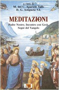 Copertina di 'Meditazioni. Padre Nostro. Incontro con Gesù. Segni del Vangelo'