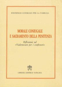 Copertina di 'Morale coniugale e sacramento della penitenza. Riflessioni sul Vademecum per i confessori'