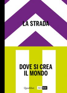 Copertina di 'La strada. Dove si crea il mondo-The street. Where the world is made. Ediz. bilingue'