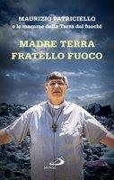 Madre Terra Fratello Fuoco - Maurizio Patriciello e le mamme della Terra dei fuochi