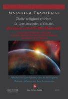 Dalle religioni rivelate, faziose, imposte, ereditate, alla libera ricerca di Dio Universale - Transerici Marcello