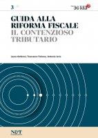 Guida alla Riforma Fiscale 3 - IL CONTENZIOSO TRIBUTARIO - Antonio Iorio,  Francesco Falcone,  Laura Ambrosi