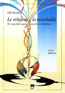Copertina di 'Le religioni e la mondialità. Per una fede capace di ascolto e di dialogo'