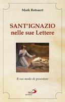 Sant'Ignazio nelle sue lettere - Mark Rotsaert
