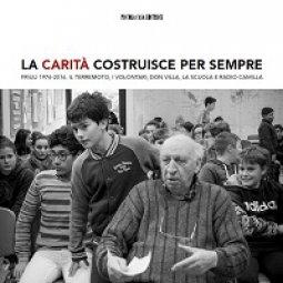 Copertina di 'La carità costruisce per sempre. Friuli 1976-2016'