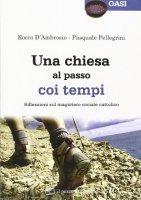 Una Chiesa al passo coi tempi - Rocco D'Ambrosio, Pasquale Pellegrini