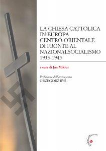 Copertina di 'La Chiesa cattolica in Europa centro-orientale di fronte al nazionalsocialismo 1933 - 1945'