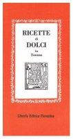 Ricette di dolci in Toscana - Galeotti E.