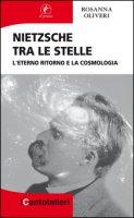 Nietzsche tra le stelle. L'eterno ritorno e la cosmologia - Oliveri Rosanna