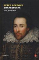 Shakespeare. Una biografia - Ackroyd Peter