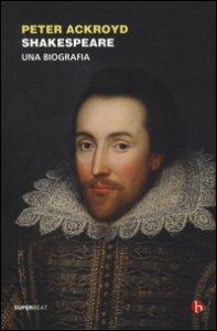 Copertina di 'Shakespeare. Una biografia'