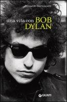 Una vita con Bob Dylan - Bertoncelli Riccardo