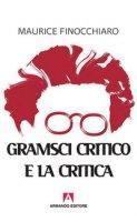 Gramsci critico e la critica - Finocchiaro Maurice