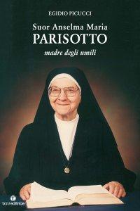 Copertina di 'Suor Anselma Maria Parisotto. Madre degli umilli.'