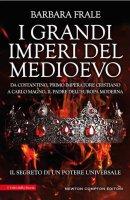 I grandi imperi del Medioevo - Barbara Frale
