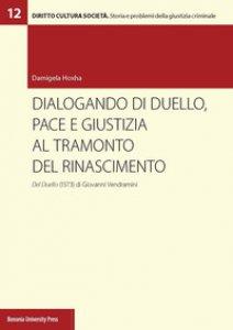 Copertina di 'Dialogando di duello, pace e giustizia al tramonto del Rinascimento. Del Duello (1573) di Giovanni Vendramini'