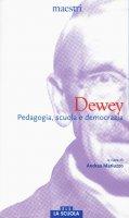 Dewey. Pedagogia, scuola e democrazia.