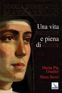 Copertina di 'Maria Domenica Mazzarello. Una vita semplice e piena di amore'