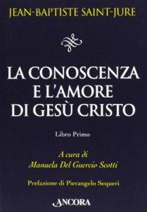 Copertina di 'Conoscenza e l'amore di Gesù Cristo (La). Libro Primo'