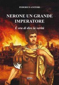 Copertina di 'Nerone un grande Imperatore. È ora di dire la verità'