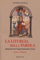 La liturgia della parola. Spiegazione dei vangeli domenicali e festivi. Anno A. Matteo - Stock Klemens
