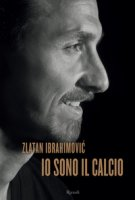 Io sono il calcio - Ibrahimovic Zlatan