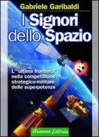 I signori dello spazio - Garibaldi Gabriele