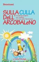Sulla culla dell'arcobaleno. Il training autogeno per i bambini con l'uso della fiaboterapia - Beneinsei