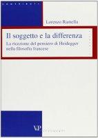 Il soggetto e la differenza. La ricezione del pensiero di Heidegger nella filosofia francese - Ramella Lorenzo