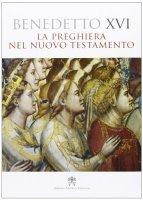 La preghiera nel Nuovo Testamento - Benedetto XVI (Joseph Ratzinger)