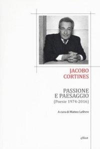 Copertina di 'Passione e paesaggio (poesia 1974-2016). Testo spagnolo a fronte'