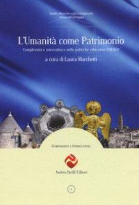 Copertina di 'L' umanità come patrimonio. Complessità e intercultura nelle politiche educative UNESCO'