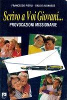 Scrivo a voi giovani... - Francesco Pierli, Giulio Albanese
