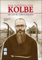 San Massimiliano Kolbe. Una luce nel lager di Auschwitz - Grieco Gianfranco