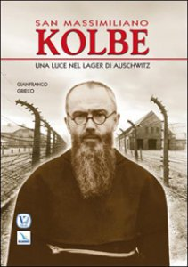 Copertina di 'San Massimiliano Kolbe. Una luce nel lager di Auschwitz'