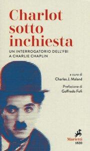 Copertina di 'Charlot sotto inchiesta. Un interrogatorio dell'FBI a Charlie Chaplin.'