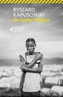 Se tutta l'Africa - Kapuscinski Ryszard
