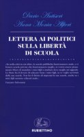 Lettera ai politici sulla libertà di scuola - Antiseri Dario, Alfieri Anna Monia