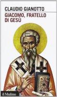 Giacomo, fratello di Gesù - Claudio Gianotto