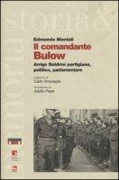 Il comandante Bulow. Arrigo Boldrini partigiano, politico, parlamentare - Montali Edmondo