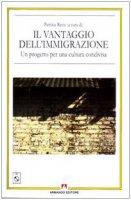 Il vantaggio dell'immigrazione. Un progetto per una cultura condivisa. Con CD-ROM - Resta Patrizia
