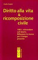 Diritto alla vita e ricomposizione civile - Casini Carlo