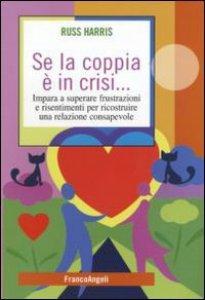 Copertina di 'Se la coppia è in crisi. Impara a superare frustrazioni e risentimenti per ricostruire una relazione consapevole'