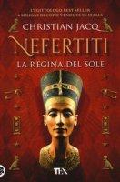 Nefertiti. La regina del sole - Jacq Christian