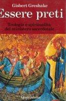 Essere preti. Teologia e spiritualità del ministero sacerdotale - Greshake Gisbert