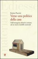 Verso una politica della casa. Dall'emergenza abitativa romana ad un nuovo modello nazionale - Puccini Enrico