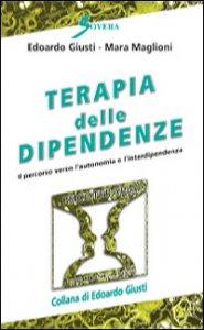 Copertina di 'Terapia delle dipendenze. Il percorso verso l'autonomia e l'interdipendenza'