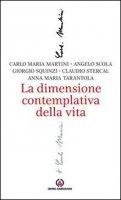 La dimensione contemplativa della vita - Martini Carlo Maria, Scola Angelo, Squinzi Giorgio, Stercal Claudio, Tarantola Anna Mari