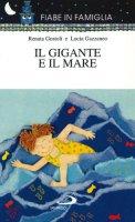 Il gigante e il mare - Gostoli Renata, Gazzaneo Lucia