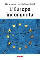 L' Europa incompiuta - Mario Mauro , Massimiliano Salini